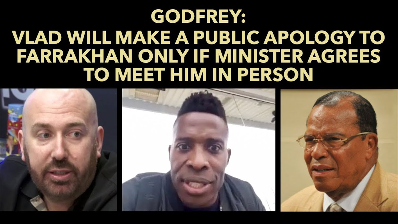 Godfrey: Vlad Will Make Public Apology To Farrakhan Only If Minister Agrees To Meet Him In Person