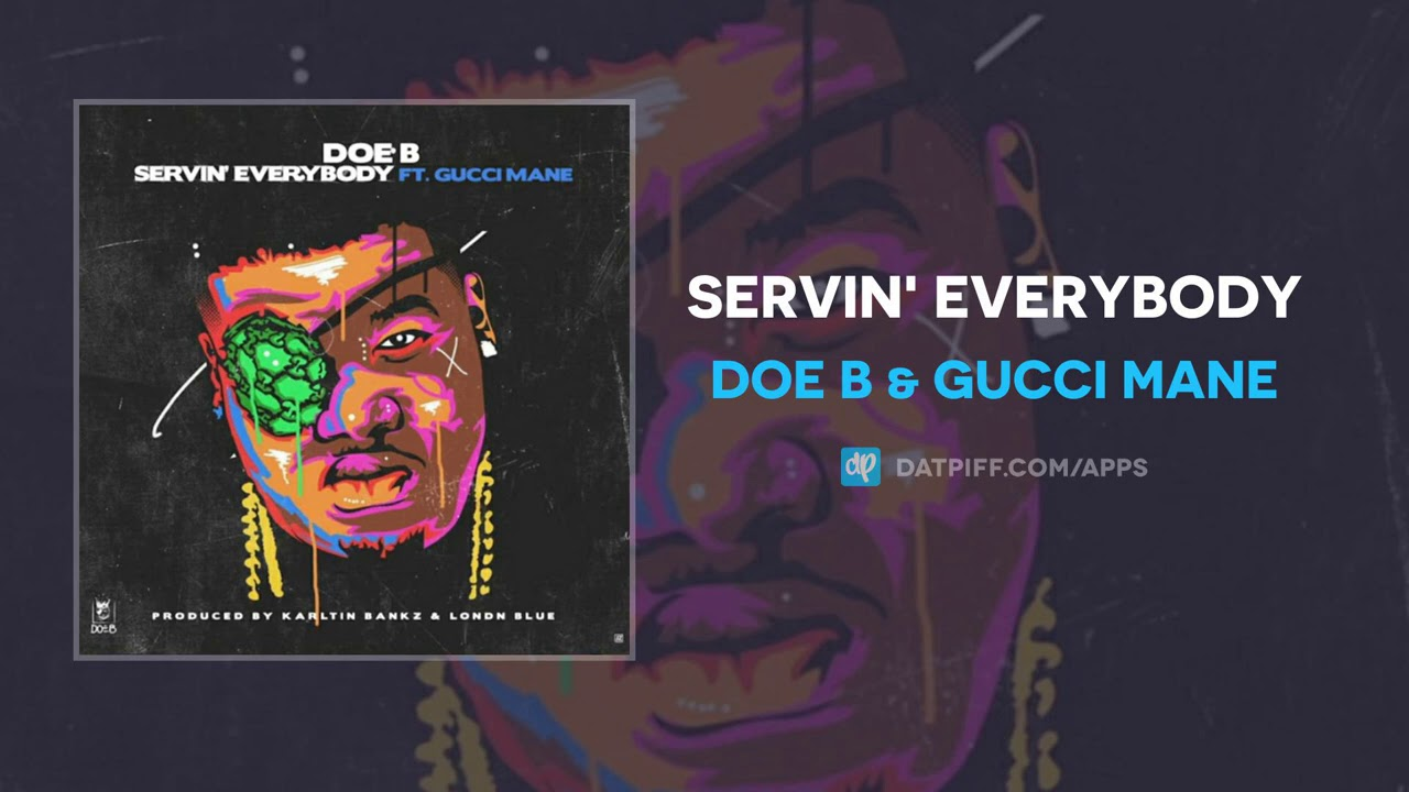 Doe B & Gucci Mane - Servin' Everybody (AUDIO)