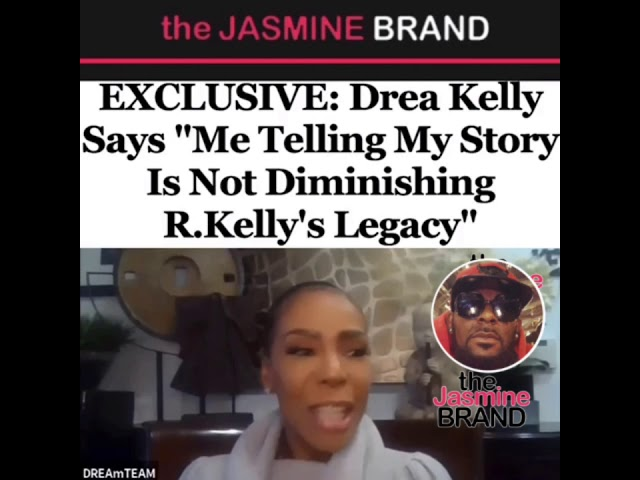 """Drea Kelly Says """"Me Telling My Story Is Not Diminishing R.Kelly's Legacy"""""""