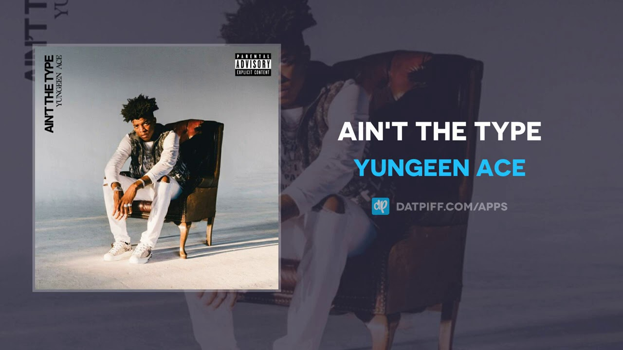 Yungeen Ace - Ain't The Type (AUDIO)