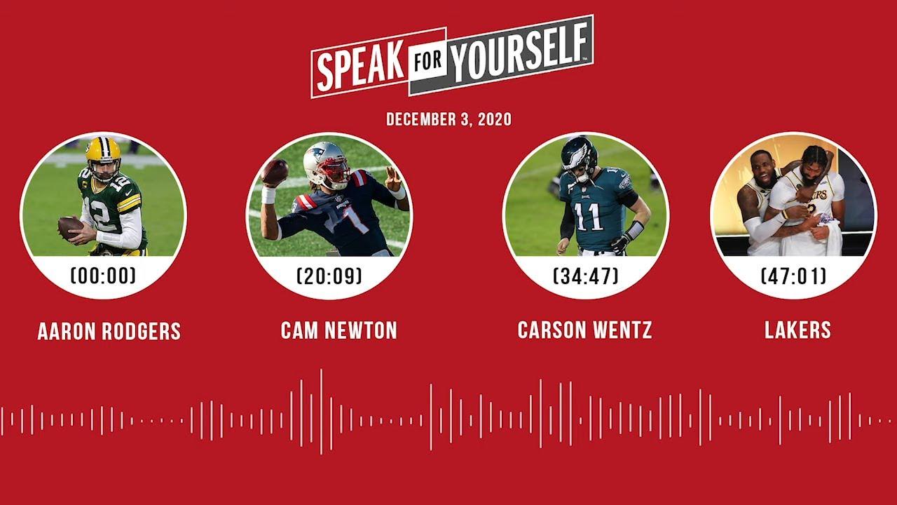 Aaron Rodgers, Cam Newton, Carson Wentz, Lakers (12.3.20) | SPEAK FOR YOURSELF Audio Podcast