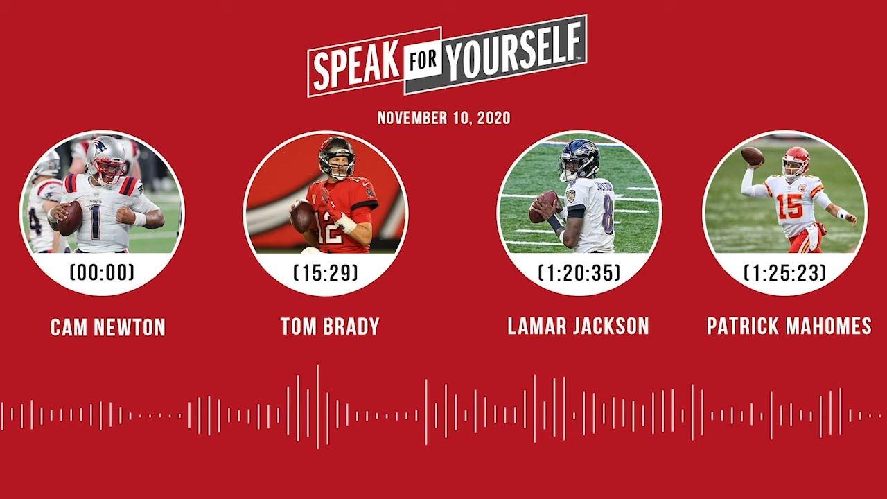 Cam Newton, Tom Brady, Lamar Jackson, Patrick Mahomes (11.10.20)   SPEAK FOR YOURSELF Audio Podcast