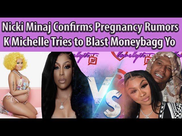 Nicki Minaj Confirms Pregnancy Rumors+ K Michelle Tries to Blast Moneybagg Yo but ends up exposed.