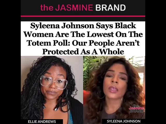Syleena Johnson Says Black Women Are The Lowest On The Totem Poll