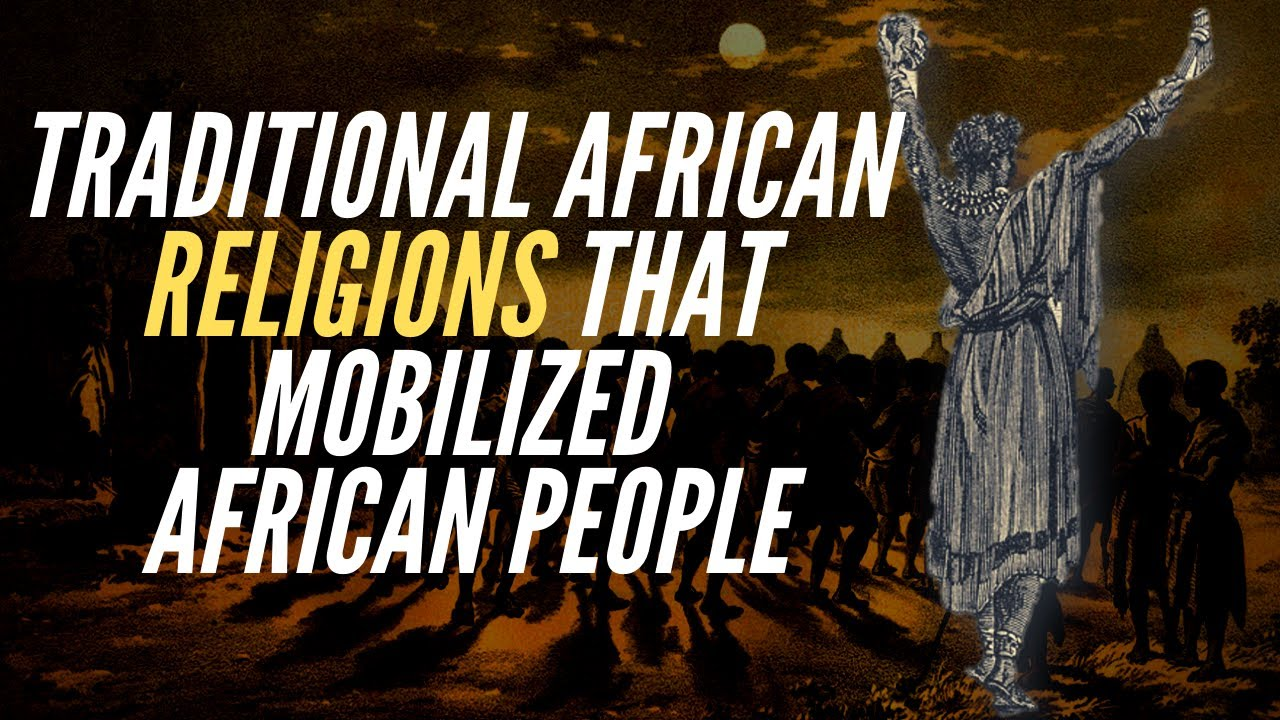 Traditional African Religions That Mobilized African People