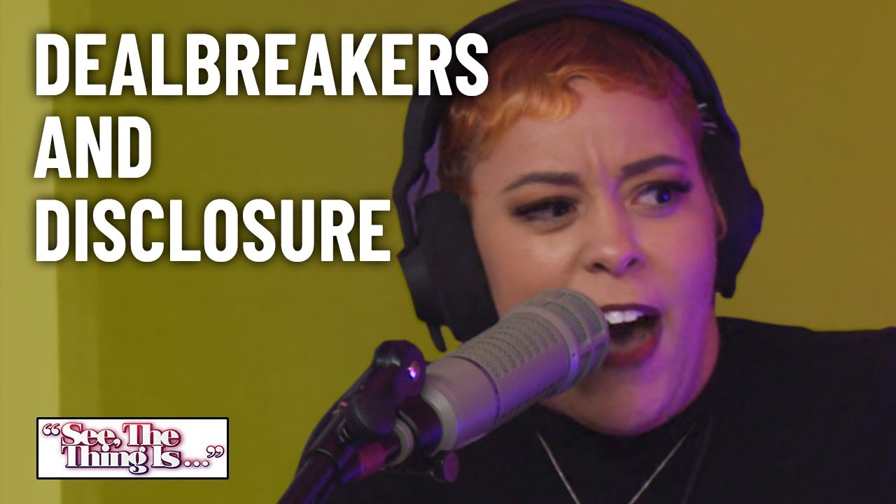 Dealbreakers and Disclosure | See, The Thing Is