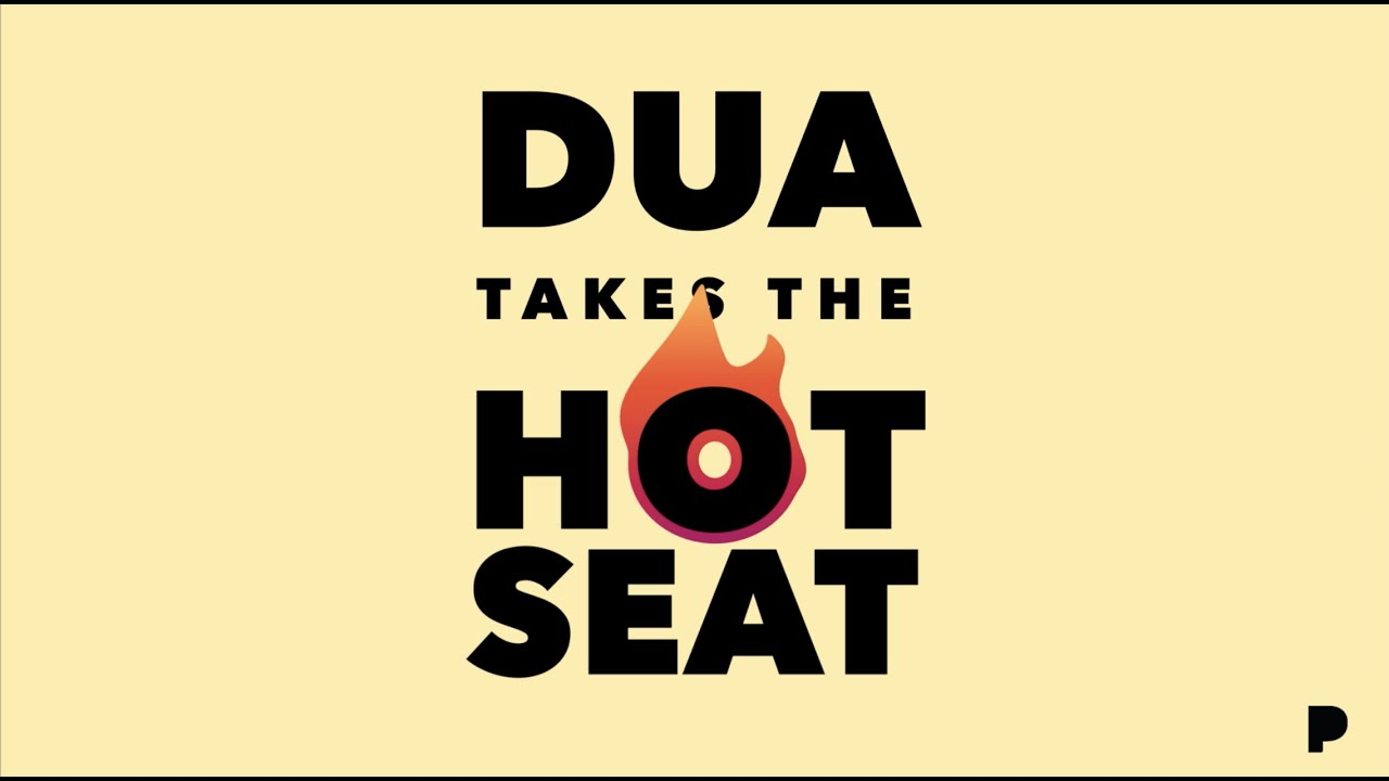 Dua Lipa Takes The Hot Seat