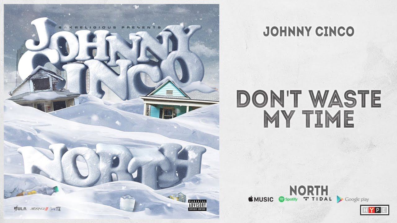 """Johnny Cinco - """"Don't Waste My Time"""" (North)"""