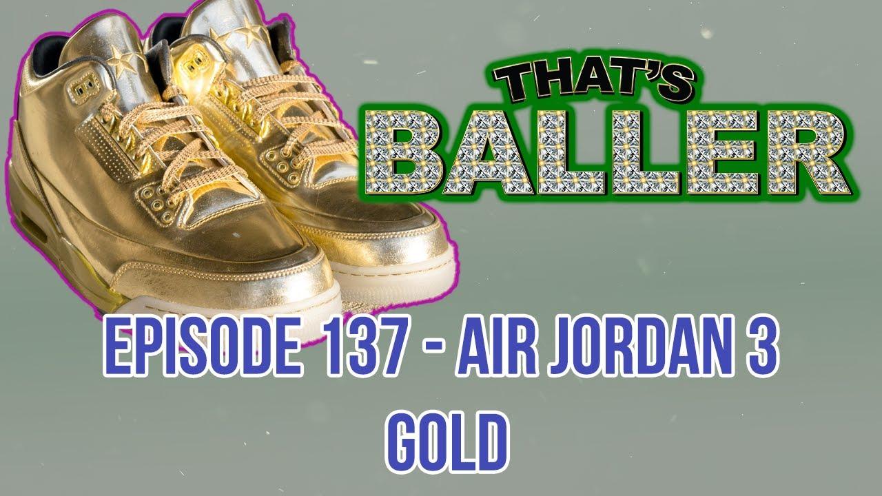 That's Baller - Episode 137 - Air Jordan 3 Gold