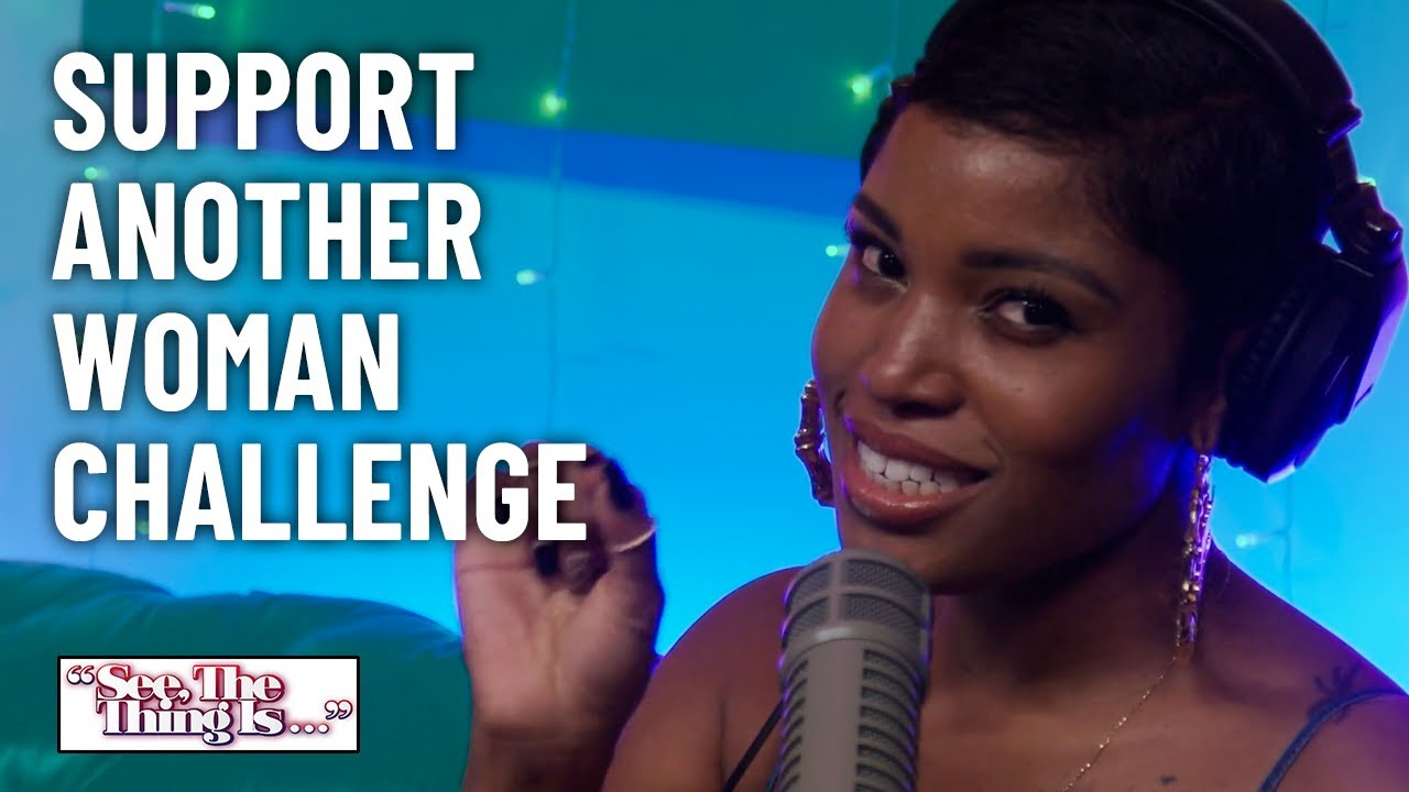 Support Another Woman Challenge | See, The Thing Is
