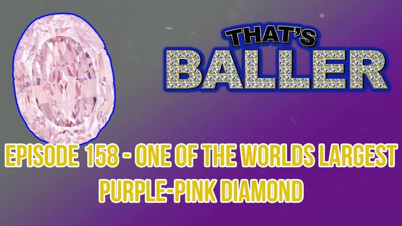 That's Baller - Episode 158 - One of the Worlds Largest Purple-Pink Diamond