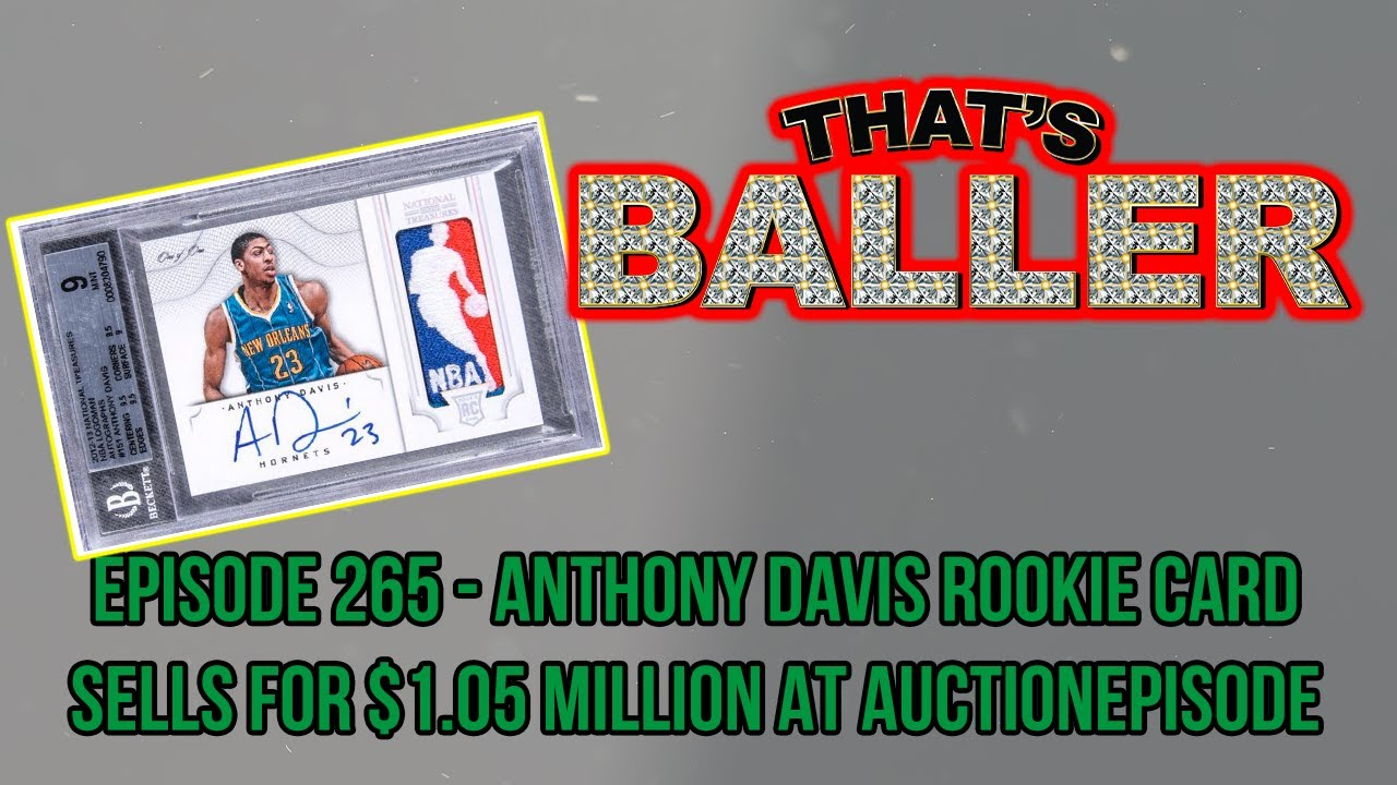 That's Baller - Episode 265 - Anthony Davis Rookie Card Sells For $1.05 Million At Auction