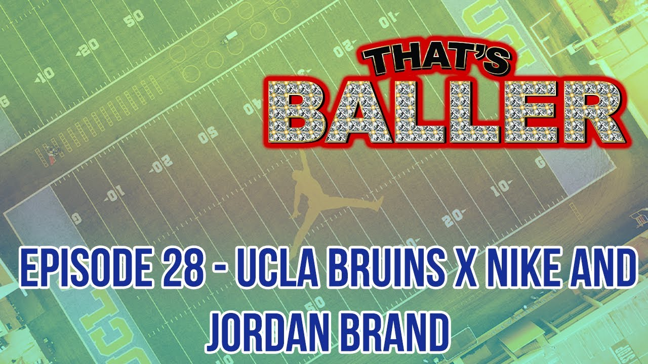 That's Baller - Episode 28 - UCLA Bruins x Nike And Jordan Brand