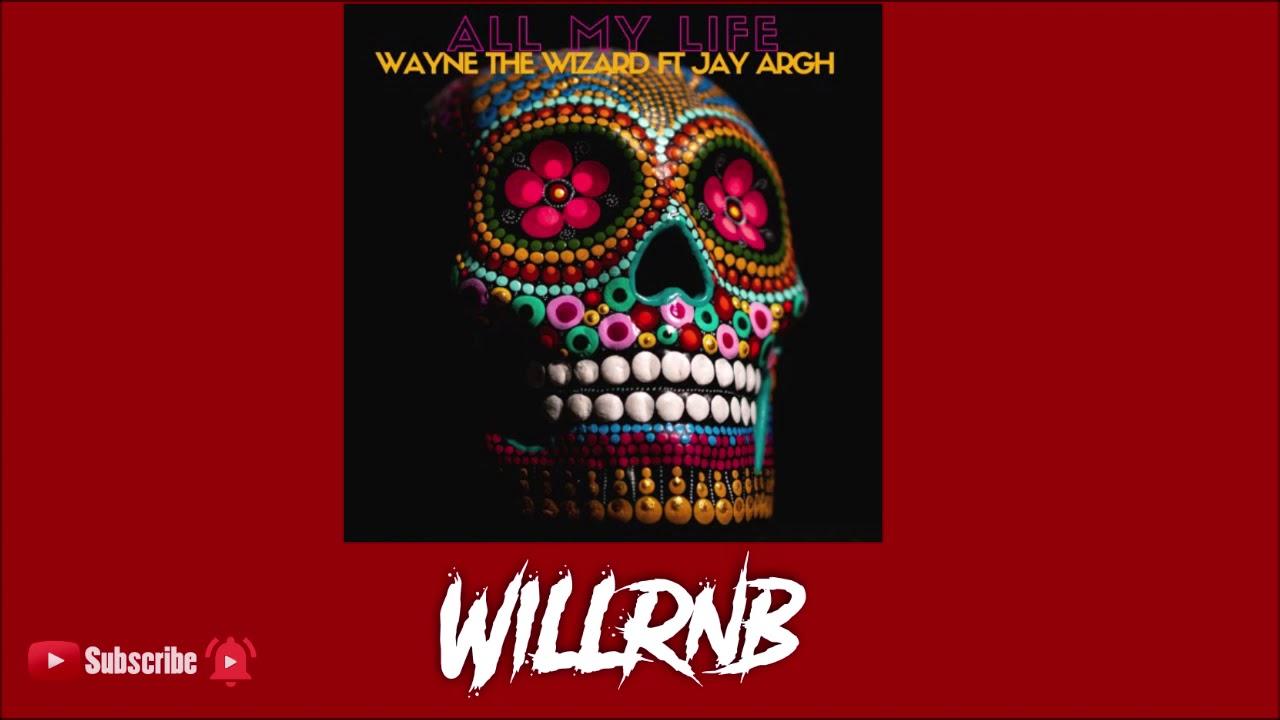 Wayne The Wizard Feat. Jay Argh - All My Life (New RnBass)