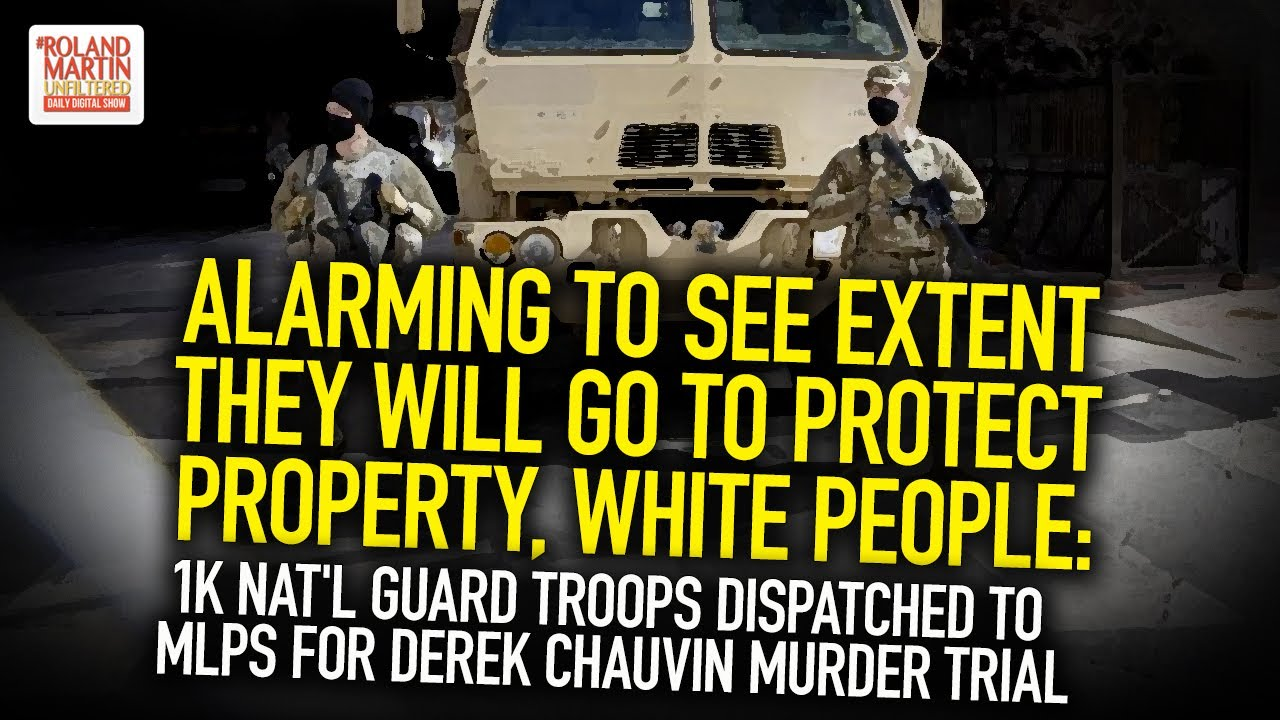Alarming To See Extent They Will Go To Protect Property, White People: 1K Nat'l Guard Troops In Mlps