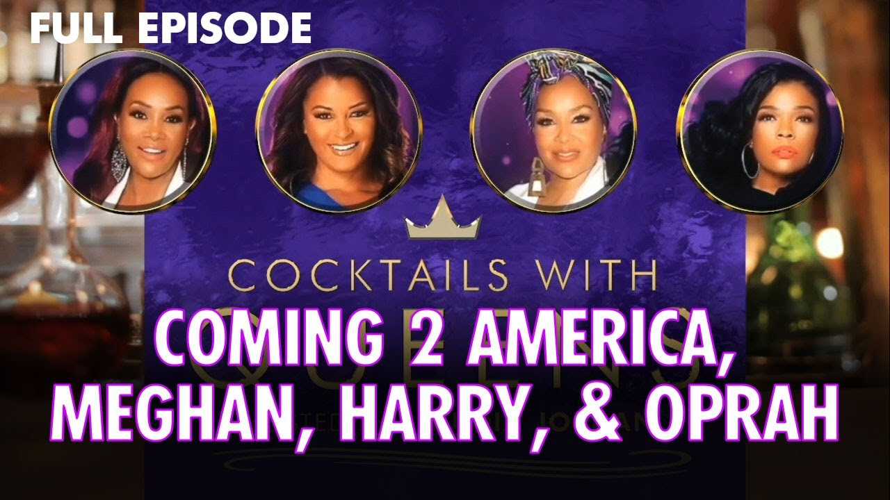 Coming 2 America, Meghan Markle & Oprah FULL EPISODE | Cocktails with Queens