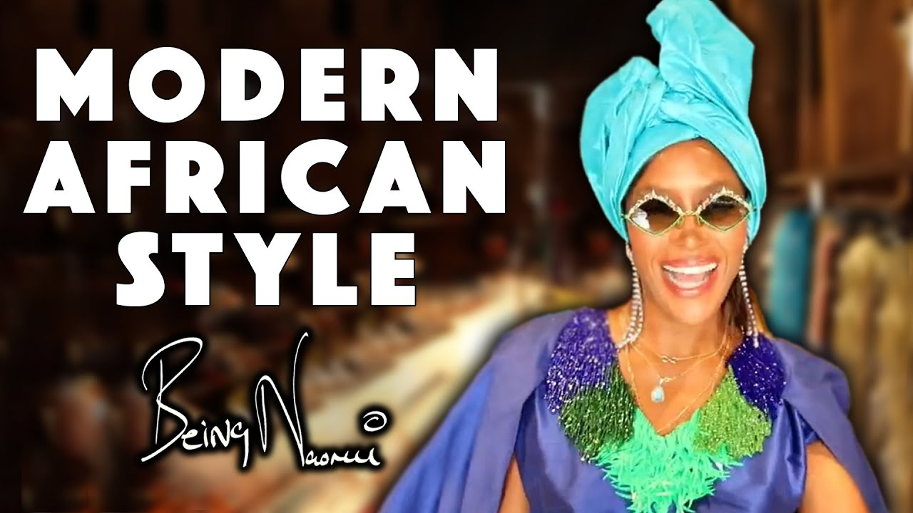 Discover the Roots of Modern African Style with Me | Being Naomi