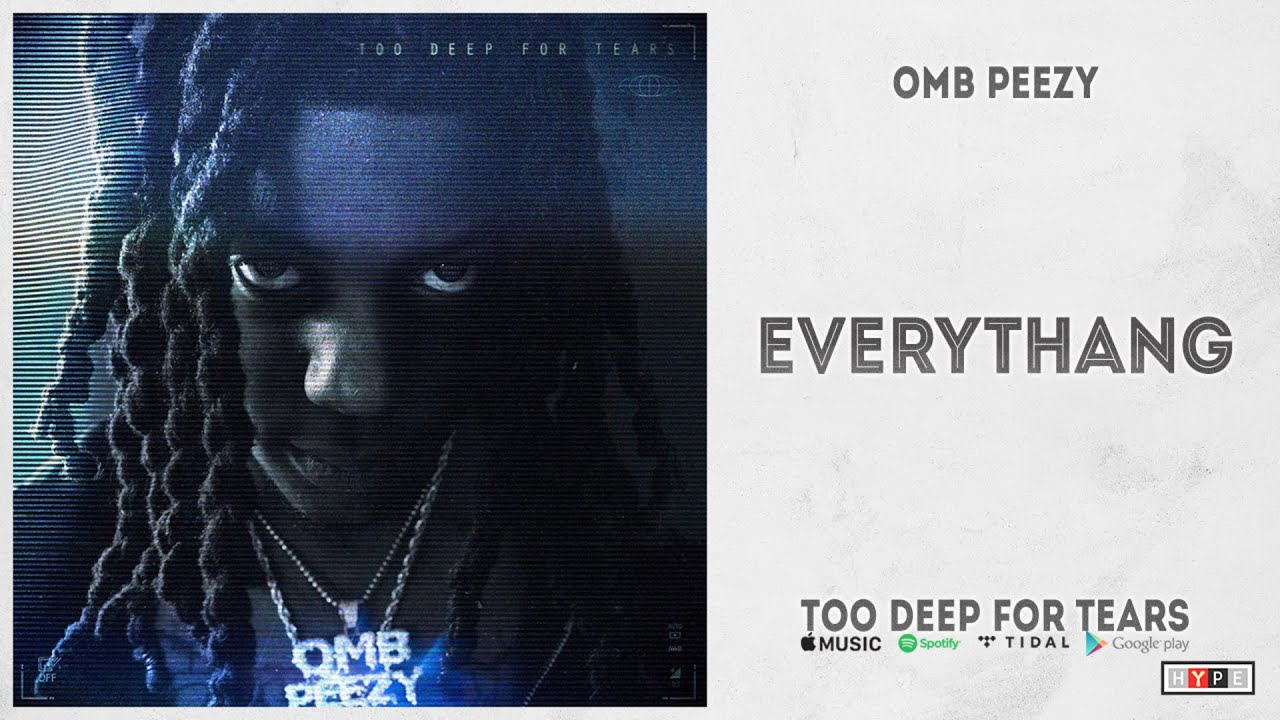 "OMB Peezy - ""Everythang"" (Too Deep For Tears)"
