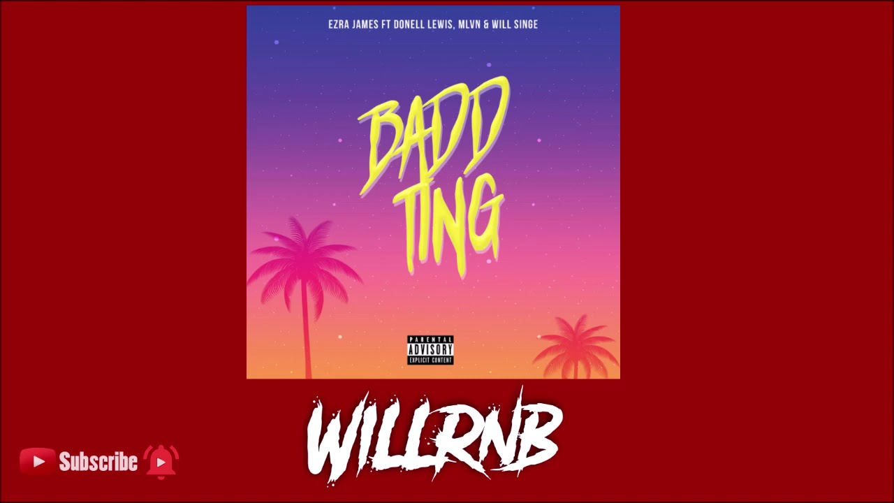 Ezra James Feat. Donell Lewis, mlvn X William Singe - Badd Ting