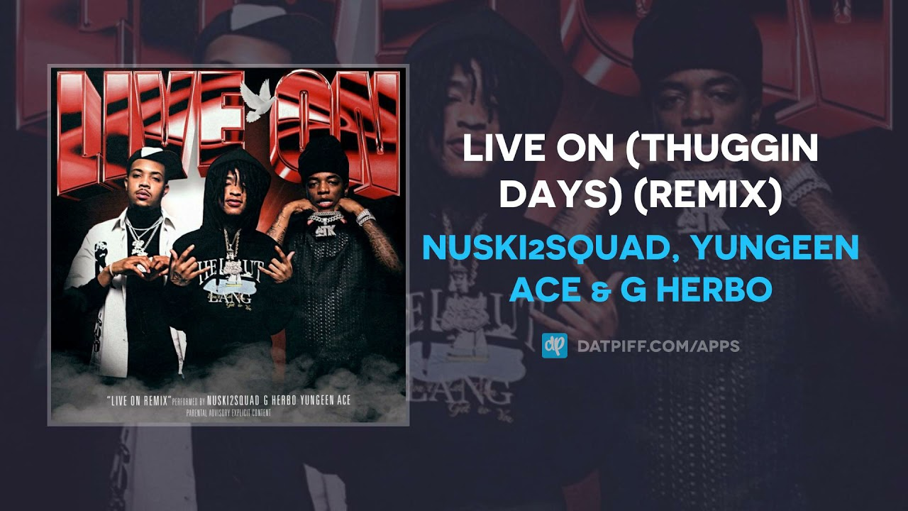 Nuski2Squad, Yungeen Ace & G Herbo - Live On (Thuggin Days) (Remix) (AUDIO)
