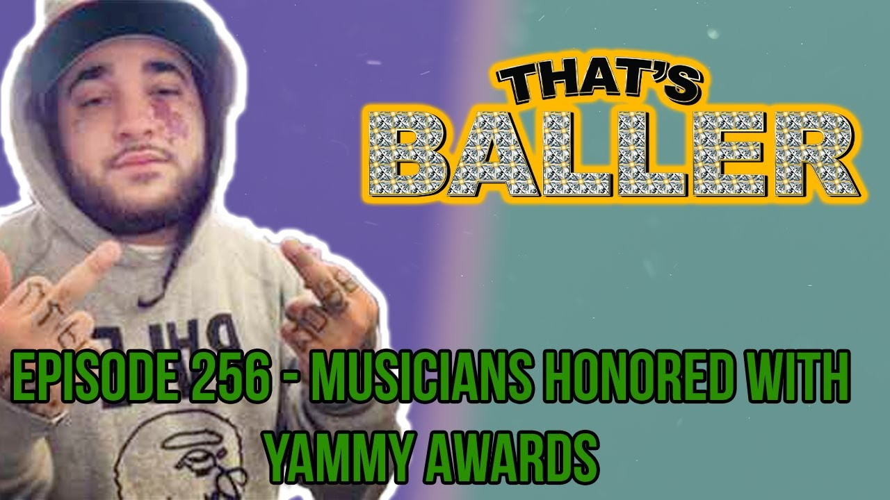 That's Baller - Episode 256 - Musicians Honored With Yammy Awards