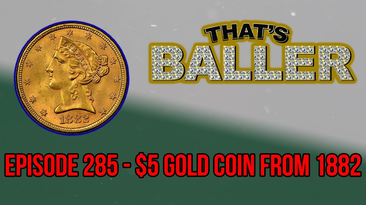 That's Baller - Episode 285 - $5 Gold Coin From 1882