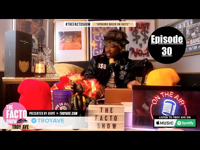 TROY AVE - THE FACTO SHOW PODCAST | EPISODE 30