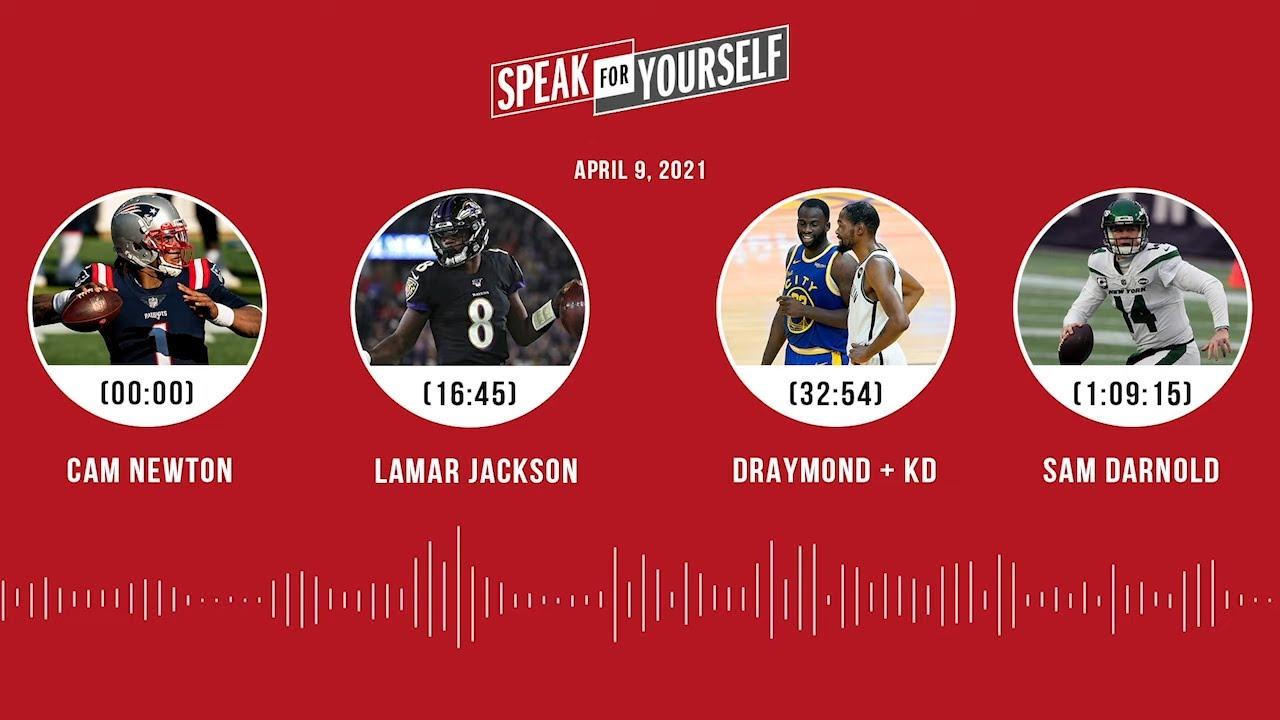 Cam Newton, Lamar Jackson, Draymond + KD, Sam Darnold (4.9.21)   SPEAK FOR YOURSELF Audio Podcast