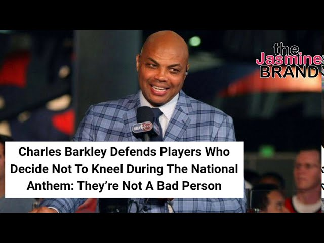 Charles Barkley Defends Players Who Decide Not To Kneel During National Anthem: They're Not Bad Ppl