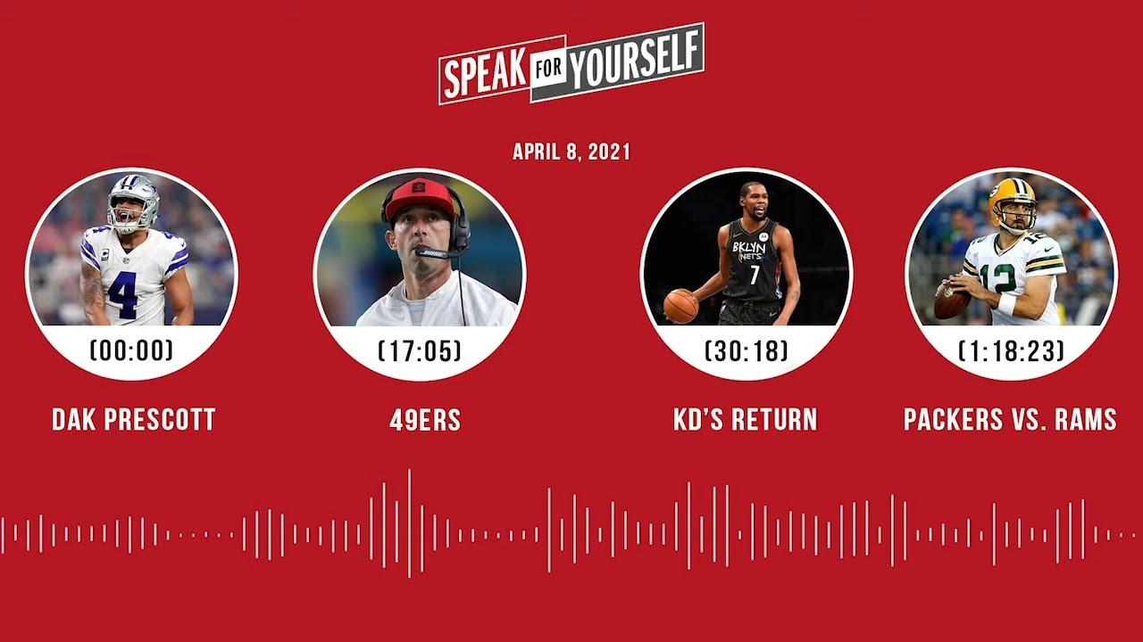 Dak Prescott, 49ers, KD's return, Packers vs. Rams (4.8.21)   SPEAK FOR YOURSELF Audio Podcast