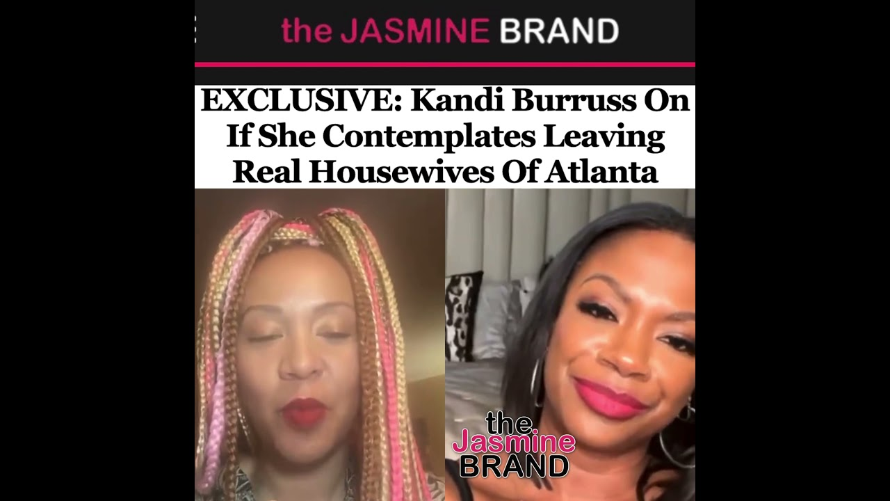Exclusive: Kandi Burruss on if she contemplates leaving real housewives of atlanta
