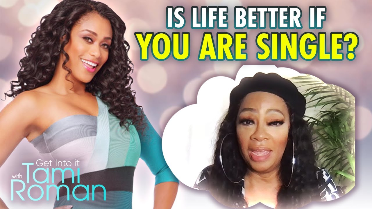 Is Life Better If You Are Single Or Married? | Get Into It With Tami Roman