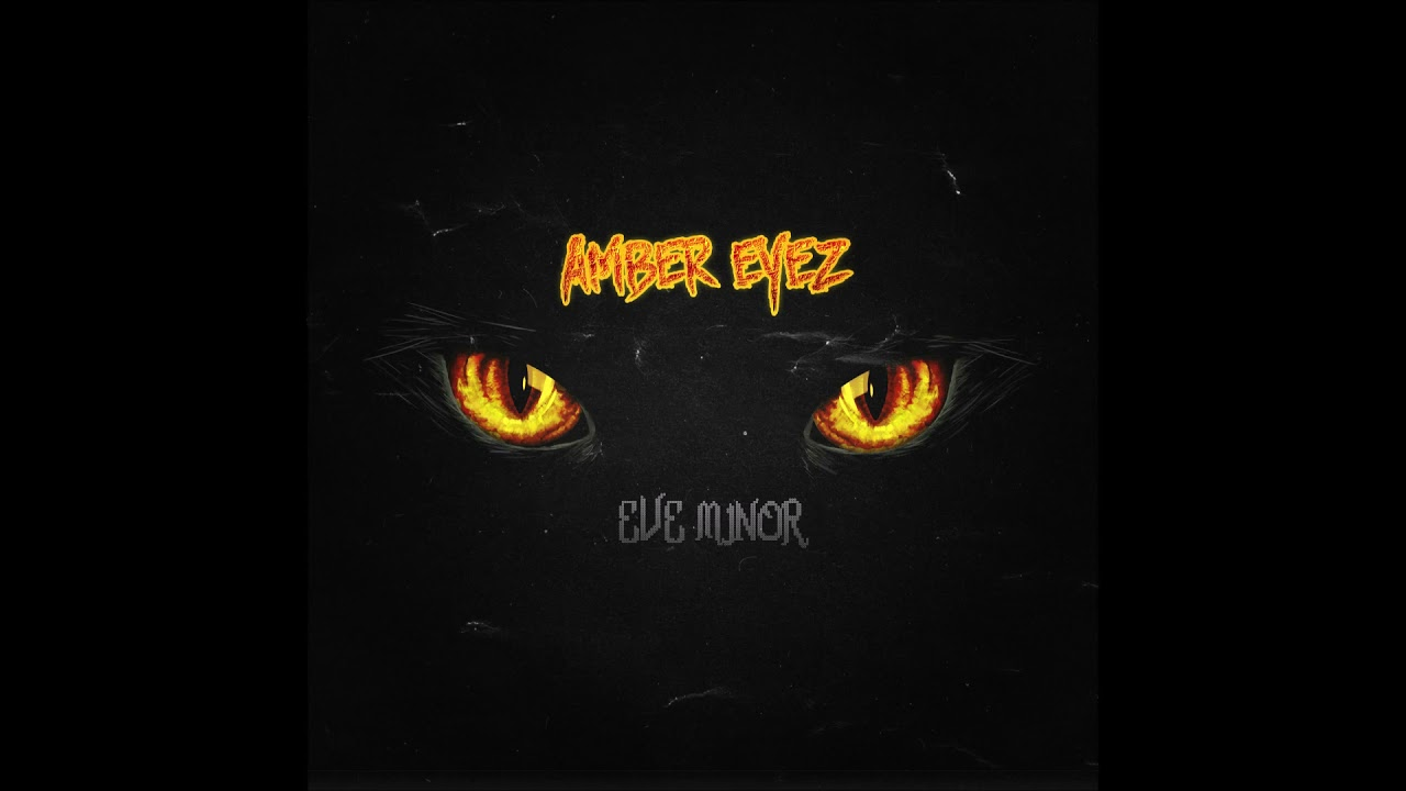 "Eve Minor - ""Amber Eyez"" OFFICIAL VERSION"