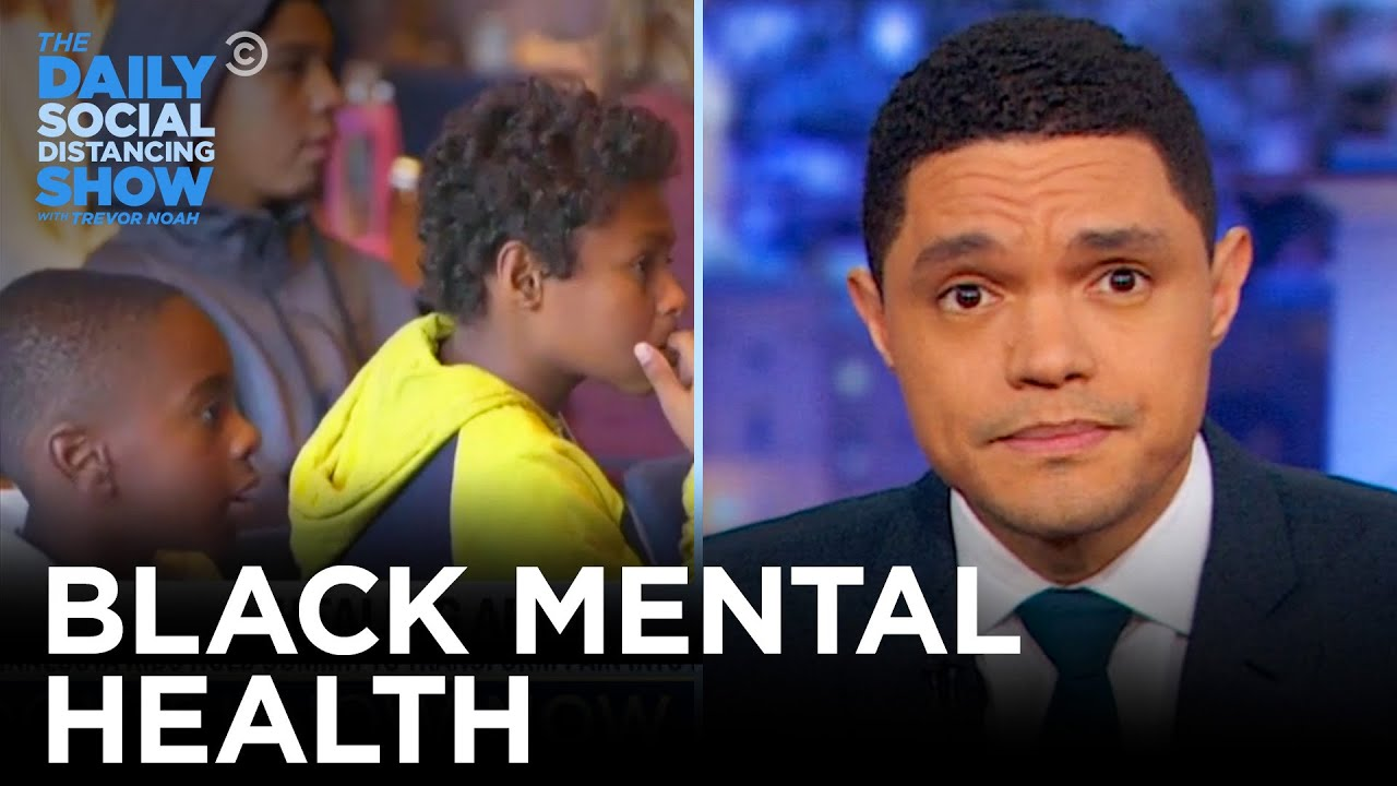 If You Don't Know, Now You Know: Mental Health Stigma in the Black Community   The Daily Show