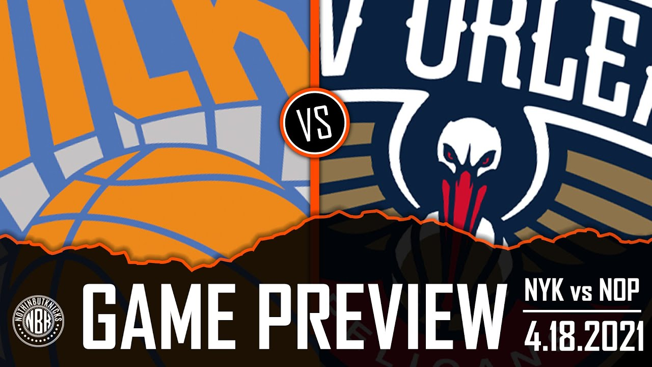 New York Knicks vs New Orleans Pelicans Game Preview | 4.18.21