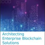 [FREE EBOOK] Architecting Enterprise Blockchain Solutions