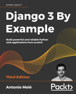 Django 3 By Example Build powerful & reliable Python web applications from scratch