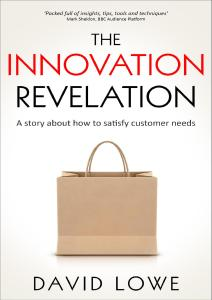 The Innovation Revelation: A story about how to satisfy customer needs
