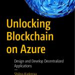 Unlocking Blockchain on Azure Design & Develop Decentralized Applications