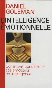 L'intelligence émotionnelle (Comment transformer ses émotions en intelligence)