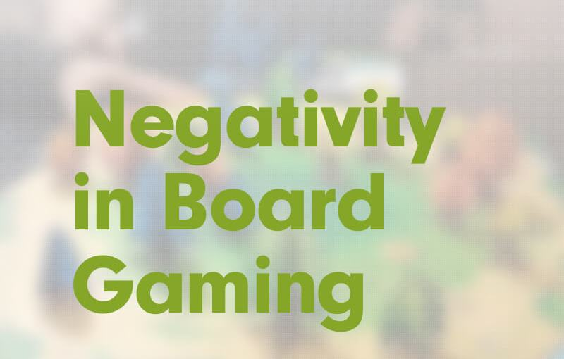 #6: Negativity in Board Gaming