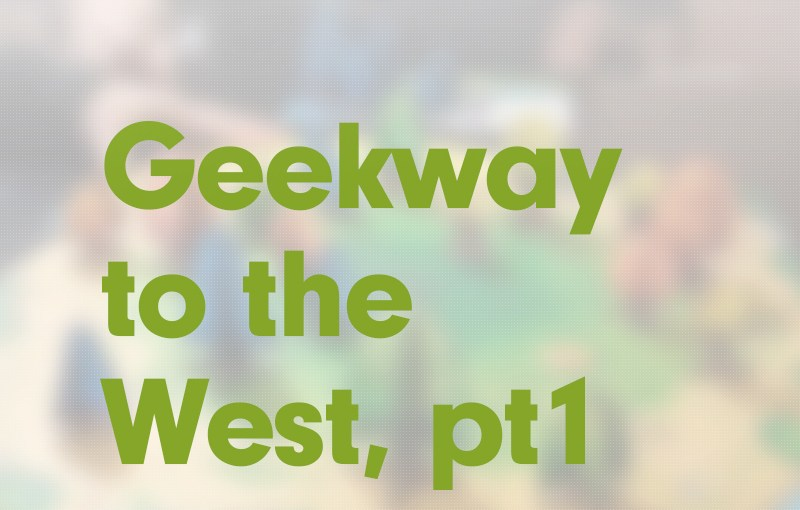 #21: Geekway to the West, part 1