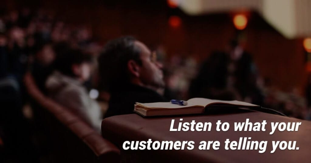listen to what your customers are telling you