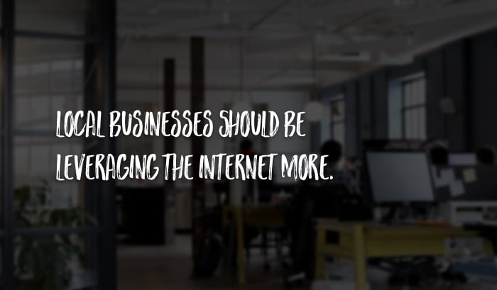 Local businesses should be leveraging the internet more