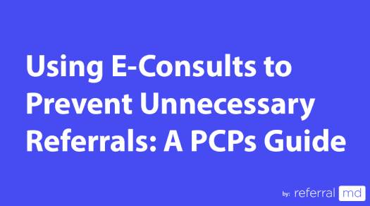 E-consults Consult Software to Prevent Unnecessary Referrals: A PCPs Guide