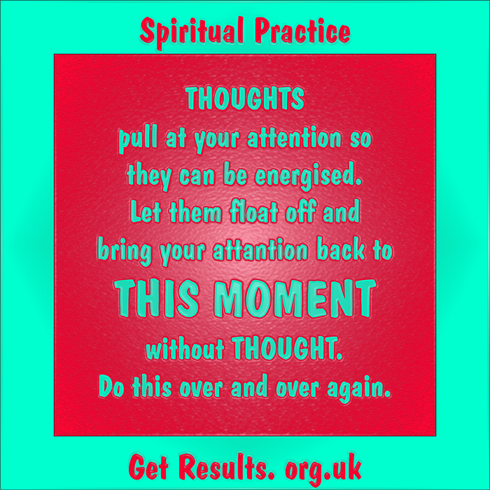 Get Results: spiritual practice thoughts want attention