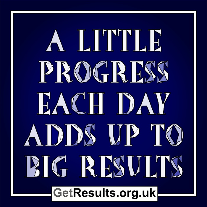 Get Results: a little progress each day adds up to big results