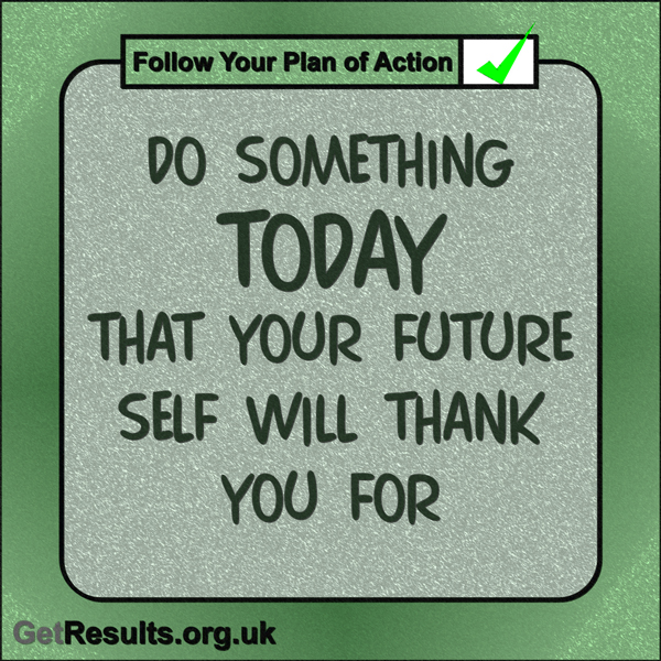 "Get Results: ""Do something today that your future self will thank you for."""