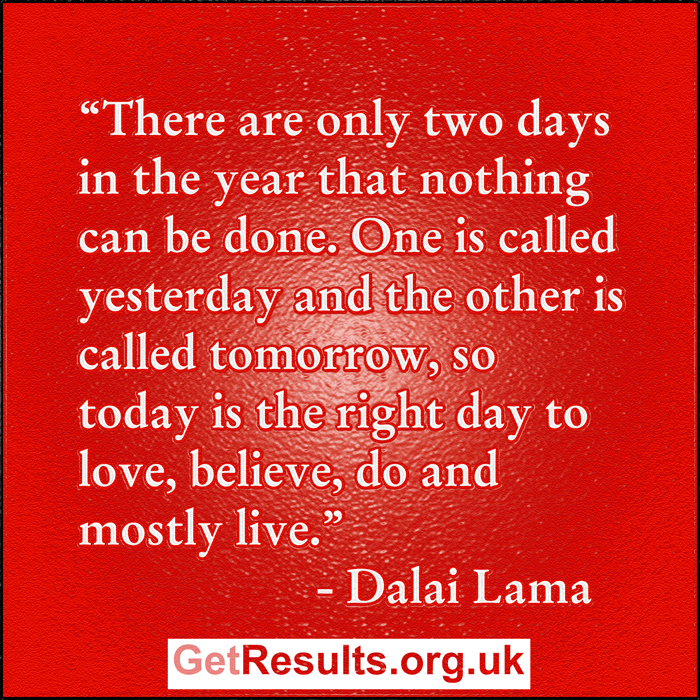 Get Results: Nothing can be done at any time other than today