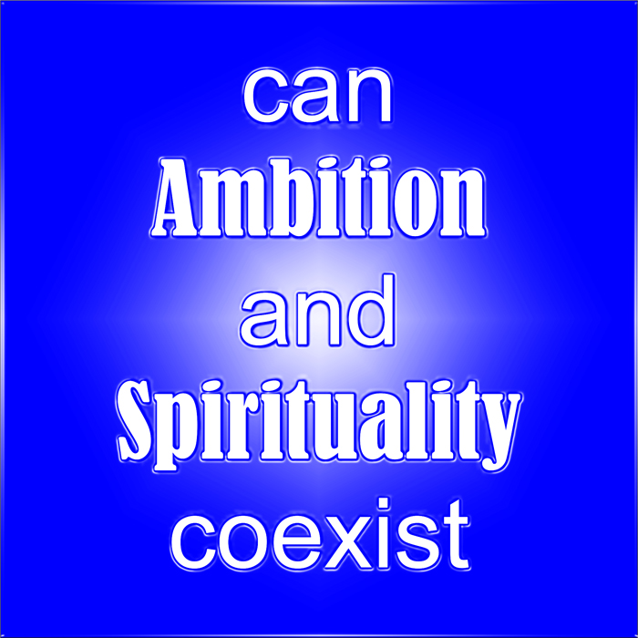 Get Results: can ambition and spirituality coexist